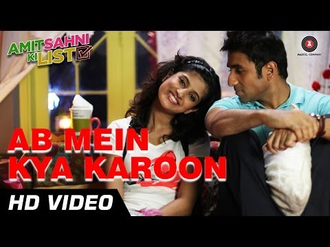 Ab Main Kya Karu Lyrics - Amit Sahni Ki List