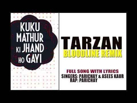 Tarzan (Bloodline Remix) Lyrics - Kuku Mathur Ki Jhand Ho Gayi