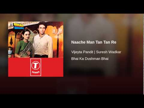 Naache Man Tan Tan Re Lyrics - Bhai Ka Dushman Bhai