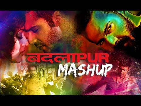 Badlapur - Mashup Lyrics - Badlapur