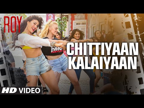 Chittiyaan Kalaiyaan Ve O Baby Meri Lyrics - Roy