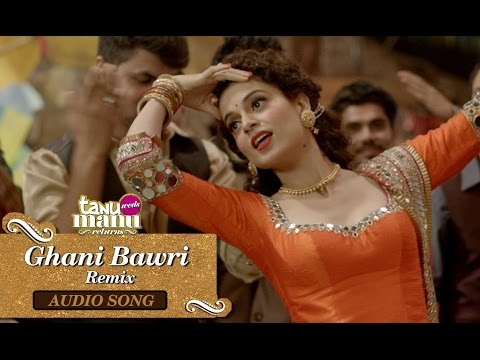 Main Ghani Bawri Ho Gai (Remix) Lyrics - Tanu Weds Manu Returns