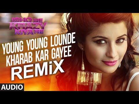Young Young Lounde Kharab Kar Gayee (Remix) Lyrics - Ishq Ne Krazy Kiya Re