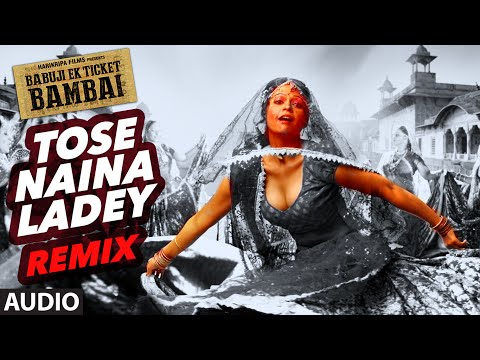 Tose Naina Ladey (Remix) Lyrics - Babuji Ek Ticket Bambai