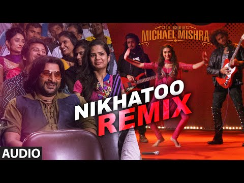Nikhatoo (Remix) Lyrics - The Legend Of Michael Mishra